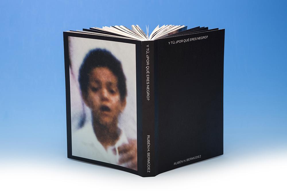 Y tú ¿por qué eres negro? by Rubén H. Bermúdez